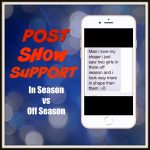 Post Show Support: Off Season vs In Season